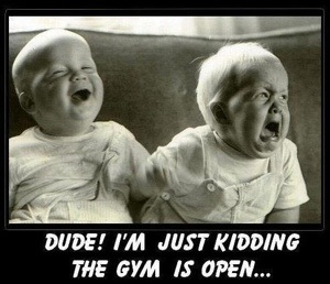 baby crying that the gym isn't open