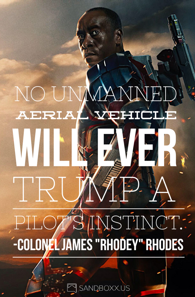 """Colonel James """"Rhodey"""" Rhodes opines on the future of air combat by suggesting that """"no unmanned aerial vehicle will ever trump a pilot's instinct."""""""